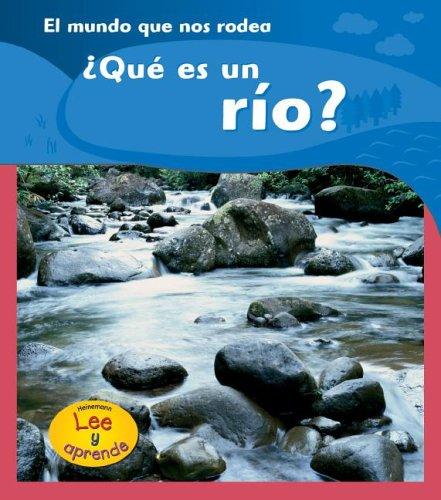 9781403465849: ¿Qué es un río? (El Mundo Que Nos Rodea Heinemann Lee Y Aprende/ Heinemann Read and Learn (Spanish)) (Spanish Edition)