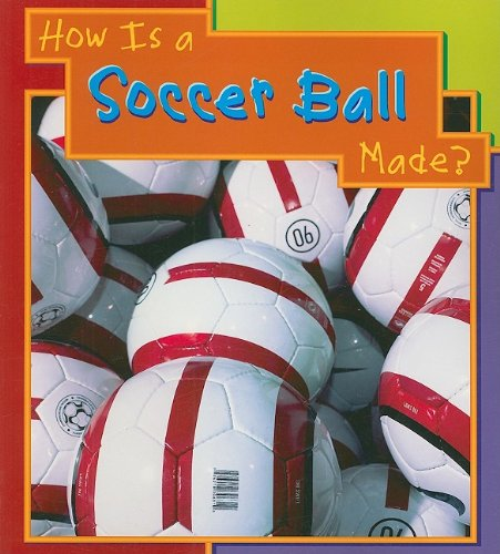 How Is a Soccer Ball Made? (How Are Things Made): Royston, Angela