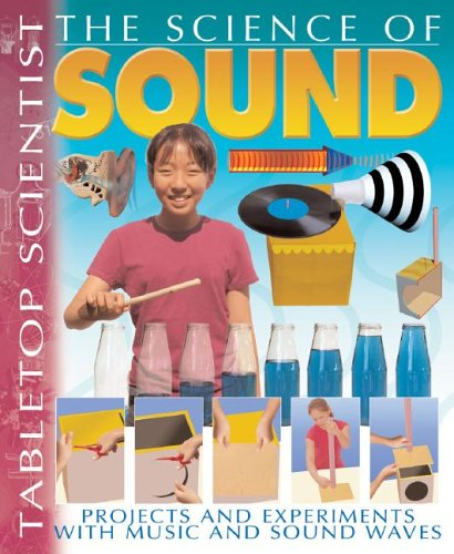 9781403472816: The Science of Sound: Projects and Experiments with Music and Sound Waves (Tabletop Scientist)