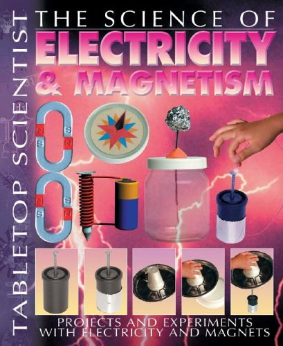 9781403472830: The Science of Electricity & Magnetism: Projects and Experiments with Electricity and Magnets (Tabletop Scientist)