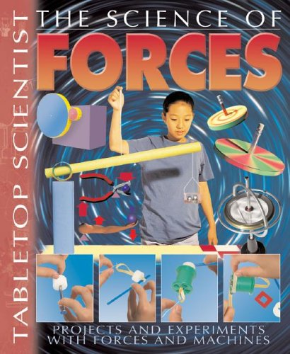 9781403472854: 0: The Science of Forces: Projects and Experiments with Forces and Machines (Tabletop Scientist)