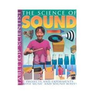 9781403472885: The Science of Sound: Projects and Experiments with Music and Sound Waves (Tabletop Scientist)