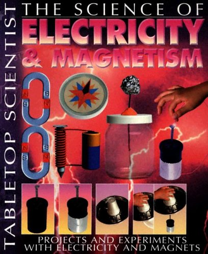 9781403472908: The Science of Electricity & Magnetism: Projects and Experiments with Electricity and Magnets (Tabletop Scientist)