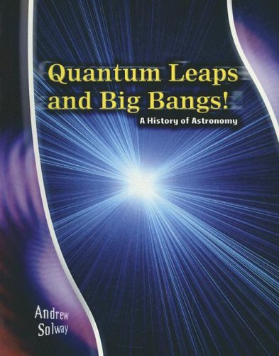 Quantum Leaps and Big Bangs!: A History: Andrew Solway