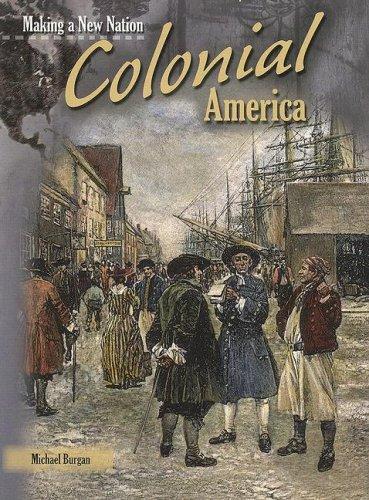Colonial America (Making a New Nation): Michael Burgan