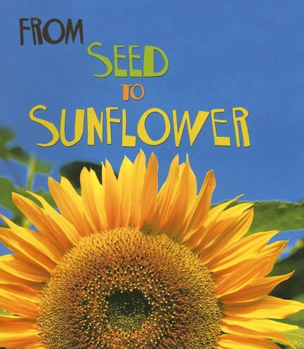 9781403478665: From Seed to Sunflower (How Living Things Grow)