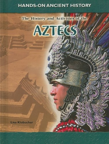 The History and Activities of the Aztecs: Lisa Klobuchar