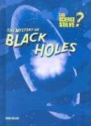 9781403483324: The Mystery of Black Holes (Can Science Solve?)