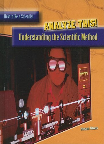 9781403483584: Analyze This: Understanding the Scientific Method (How to Be a Scientist)