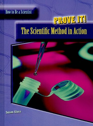 Prove It: The Scientific Method in Action (How to Be a Scientist)
