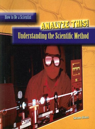 9781403483621: Analyze This!: Understanding the Scientific Method (How to Be a Scientist)