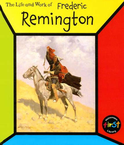 Frederic Remington (The Life and Work of: Ernestine Giesecke