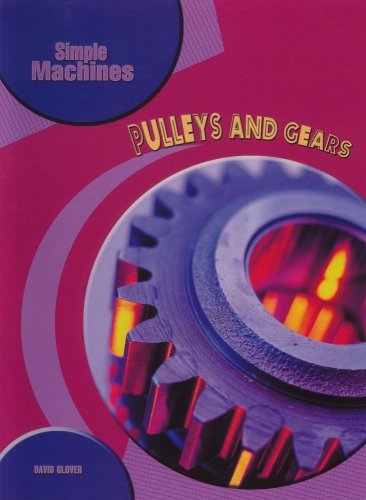 Pulleys and Gears (Simple Machines): Glover, David
