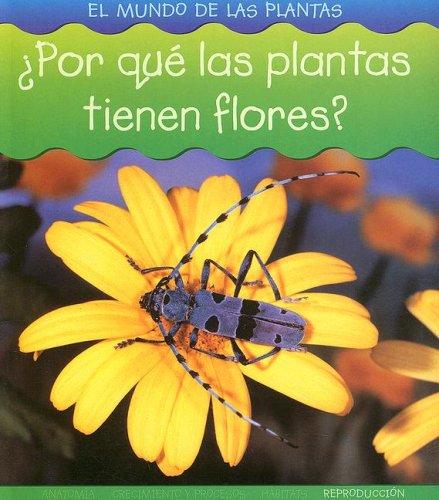 9781403490766: ¿Por qué las plantas tienen flores? (El mundo de las plantas) (Spanish Edition)