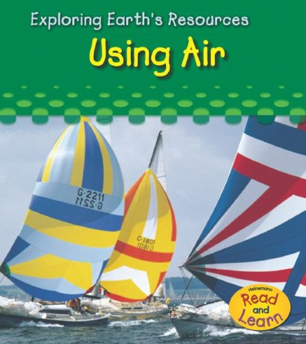 9781403493156: Using Air (Exploring Earth's Resources)
