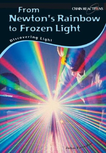 9781403495563: From Newton's Rainbow to Frozen Light: Discovering Light (Chain Reactions)