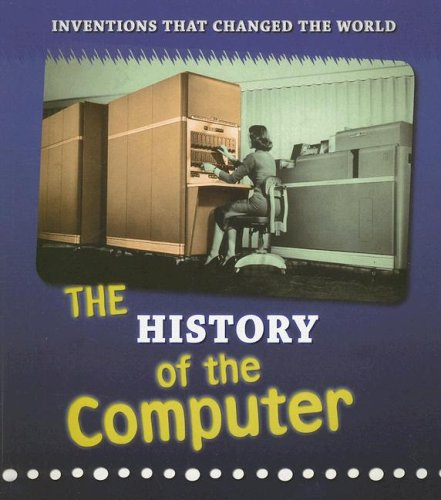 The History of the Computer (Inventions that Changed the World): Elizabeth Raum