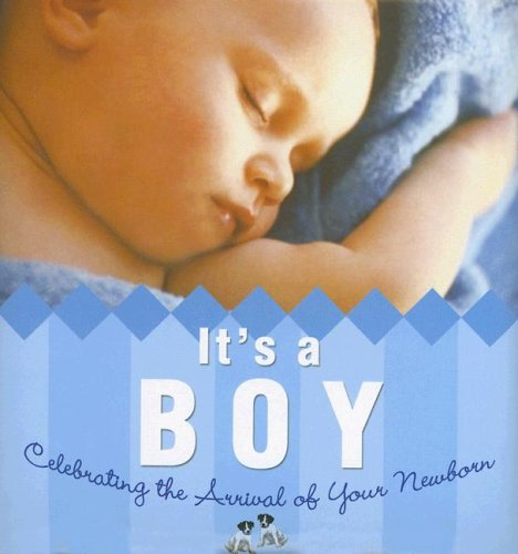 It's a Boy!: Celebrating the Arrival of Your Newborn