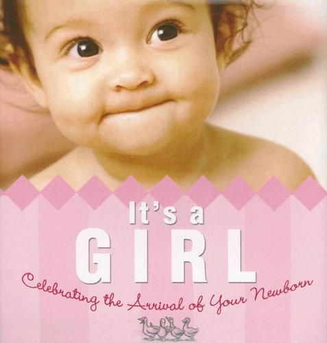 It's a Girl!: Celebrating the Arrival of Your Newborn
