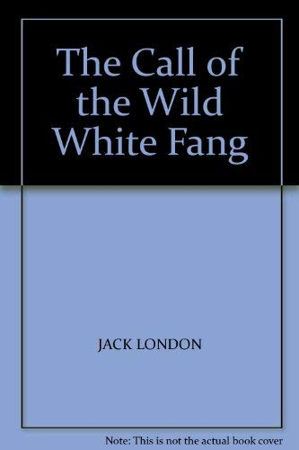 9781403731999: The Call of the Wild White Fang