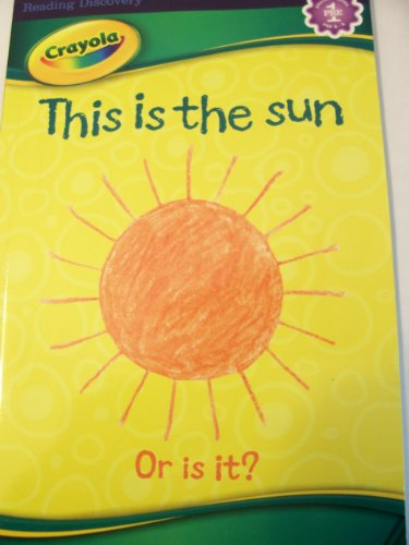 9781403776464: Crayola This Is the Sun, or Is It? (Reading Level Pre-1)