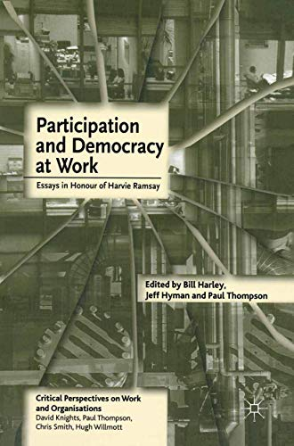9781403900043: Participation and Democracy at Work: Essays in Honour of Harvie Ramsay: Essays in Honour of Harvie Ramsey (Critical Perspectives on Work and Organisations)