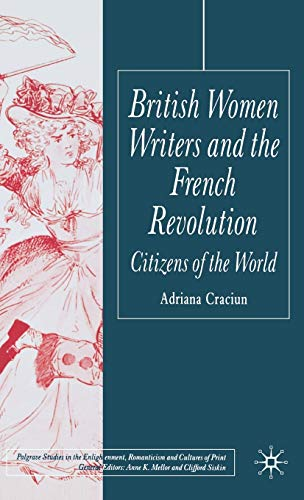 British Women Writers and the French Revolution: Citizens of the World (Palgrave Studies in the Enlightenment, Romanticism and Cultures of Print)