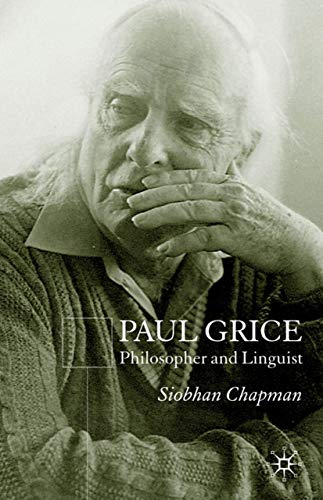 Paul Grice: Philosopher and Linguist: S. Chapman