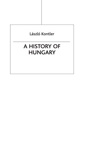 A History of Hungary: Millennium in Central Europe: Kontler, Laszlo