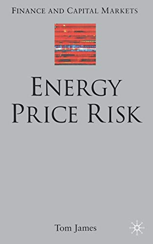 Energy Price Risk: Trading and Price Risk Management: James, Tom