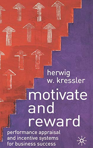 Motivate and Reward: Performance Appraisal and Incentive Systems for Business Success: Kressler, H.