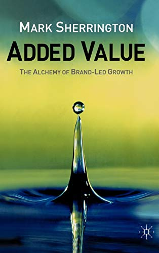 9781403903877: Added Value: The Alchemy of Brand-Led Growth