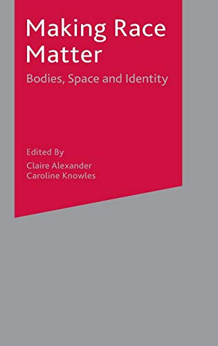 9781403904133: Making Race Matter: Bodies, Space, & Identity