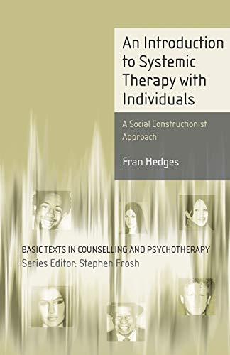 9781403904508: An Introduction to Systemic Therapy with Individuals: A Social Constructionist Approach (Basic Texts in Counselling and Psychotherapy)