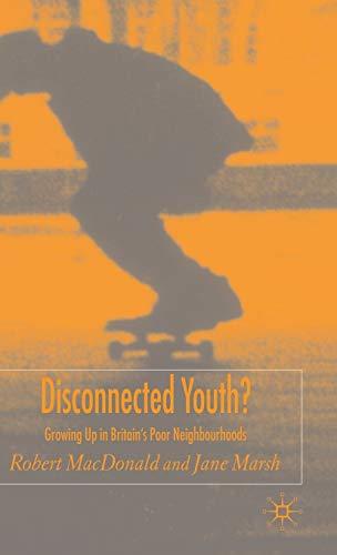 Disconnected Youth?: Growing Up in Britain's Poor Neighbourhoods: Marsh, Jane; MacDonald, ...