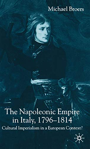 9781403905659: The Napoleonic Empire in Italy, 1796-1814: Cultural Imperialism in a European Context?