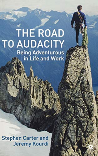 The Road to Audacity: Being Adventurous In Life and Work (1403906173) by Carter, Stephen; Kourdi, Jeremy