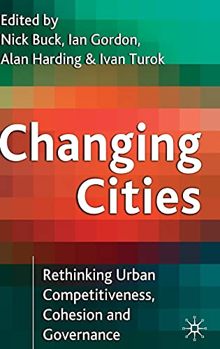 Changing Cities: Rethinking Urban Competitiveness, Cohesion and: Nick Buck; Ian