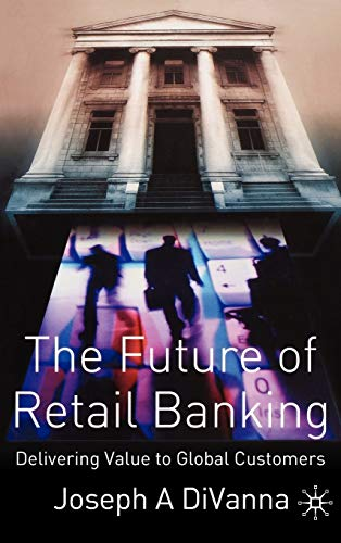 Future of Retail Banking : Delivering Value: DiVanna, Joseph