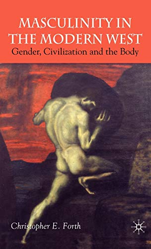 9781403912404: Masculinity in the Modern West: Gender, Civilization and the Body