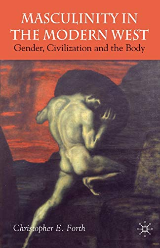 9781403912411: Masculinity in the Modern West: Gender, Civilization and the Body