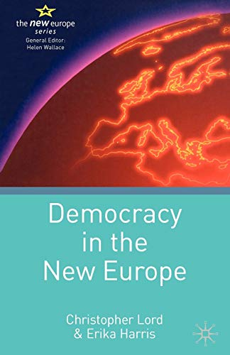 Democracy in the New Europe (21st Century Europe): Lord, Christopher; Harris, Erika