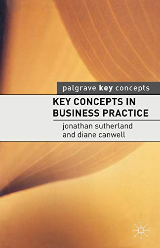 Key Concepts in Business Practice (Palgrave Key Concepts): Sutherland, Jonathan; Canwell, Diane
