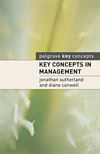 Key Concepts in Management (Palgrave Key Concepts): Jonathan Sutherland, Diane