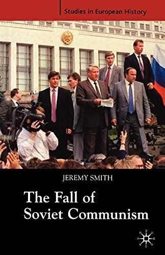 9781403916020: The Fall of Soviet Communism, 1986-1991 (Studies in European History)