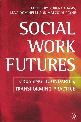 Social Work Futures: Crossing Boundaries, Transforming Practice: Robert Adams, Lena