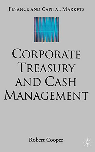 Corporate Treasury and Cash Management (Finance and Capital Markets Series): Cooper, R.