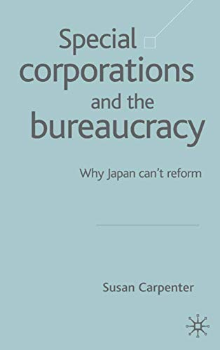 9781403916556: Special Corporations and the Bureaucracy: Why Japan Can't Reform
