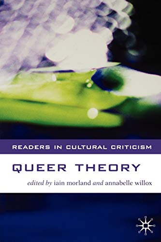 Queer Theory (Readers in Cultural Criticism): Morland, Iain; Willox,