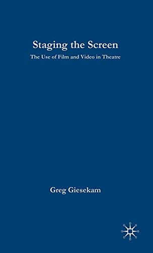 9781403916983: Staging the Screen: The Use of Film and Video in Theatre (Theatre and Performance Practices)